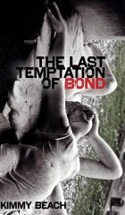 The Last Temptation of Bond.  Kimmy Beach. 2013.  University of Alberta Press.