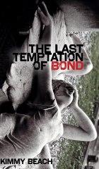 The Last Temptation of Bond.  Kimmy Beach. 2013.  University of Alberta Press.